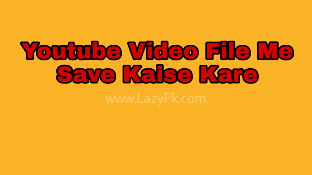 http://www.lazypk.com/youtube-video-download-kaise-kare/